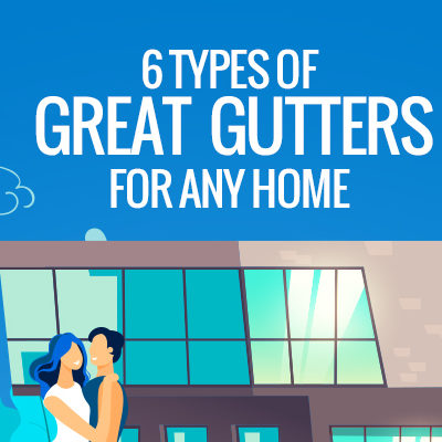 6 Types of Great Gutters  for Any Home [infographic]